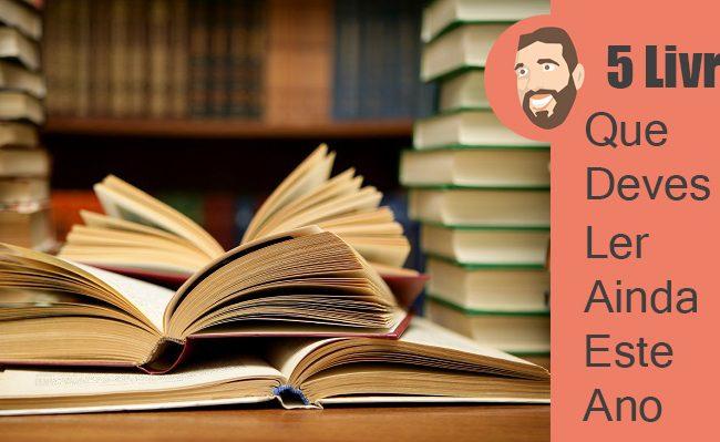 5 Livros que deves ler ainda este ano!